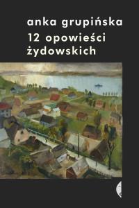 """Okładka książki Anki Grupińskiej """"12 opowieści żydowskich"""""""