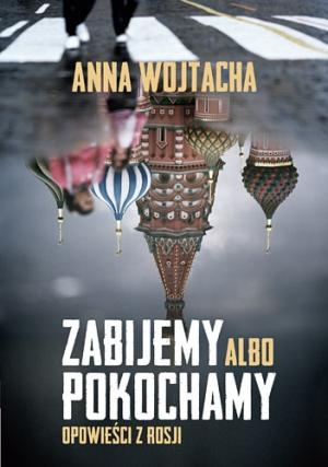 Zabijemy albo pokochamy – Anna Wojtacha – książka