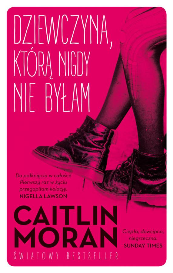 """okładka książki Caitlin Moran """"Dziewczyna, którą nigdy nie byłam"""""""