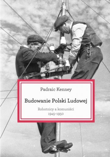 """9 książek, które trzeba przeczytać - poleca Małgorzata Fidelis: """"Budowanie Polski Ludowej"""""""